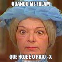QUANDO ME FALAMQUE HOJE É O RAIO - X
