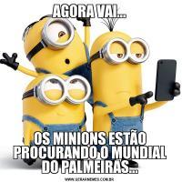 AGORA VAI...OS MINIONS ESTÃO PROCURANDO O MUNDIAL DO PALMEIRAS...