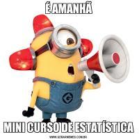 É AMANHÃMINI CURSO DE ESTATÍSTICA