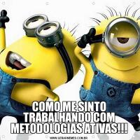 COMO ME SINTO TRABALHANDO COM METODOLOGIAS ATIVAS!!!