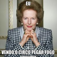EUVENDO O CIRCO PEGAR FOGO