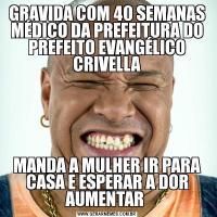 GRAVIDA COM 40 SEMANAS MÉDICO DA PREFEITURA DO PREFEITO EVANGÉLICO CRIVELLAMANDA A MULHER IR PARA CASA E ESPERAR A DOR AUMENTAR