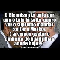 O Clemilson tá puto por que o Lula tá solto, quero ver o supremo mandar soltar a Marisa.E aí vamos gastar o dinheiro do quadrilhao aonde hoje??