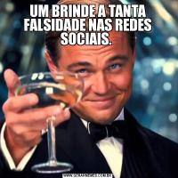 UM BRINDE A TANTA FALSIDADE NAS REDES SOCIAIS.