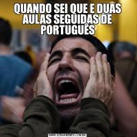 QUANDO SEI QUE E DUAS AULAS SEGUIDAS DE PORTUGUÊS