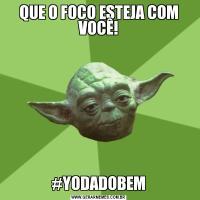 QUE O FOCO ESTEJA COM VOCÊ!#YODADOBEM