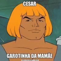 CESAR GAROTINHA DA MAMÃE