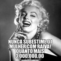 NUNCA SUBESTIME 01 MULHER COM RAIVA! QUANTO MAIS 3.000.000,00