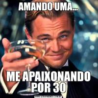 AMANDO UMA...ME APAIXONANDO POR 30