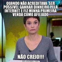 QUANDO NÃO ACREDITAVA  SER POSSÍVEL GANHAR DINHEIRO PELA INTERNET E FIZ MINHA PRIMEIRA VENDA COMO AFILIADONÃO CREIO!!!