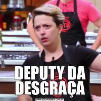 DEPUTY DA DESGRAÇA
