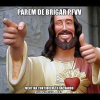 PAREM DE BRIGAR PFVVMENTIRA CONTINUEM TO RACHANDO