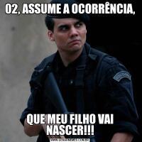 02, ASSUME A OCORRÊNCIA,QUE MEU FILHO VAI NASCER!!!