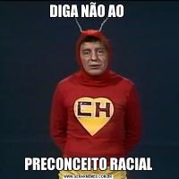 DIGA NÃO AO PRECONCEITO RACIAL