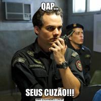 QAP...SEUS CUZÃO!!!