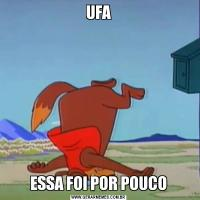 UFAESSA FOI POR POUCO