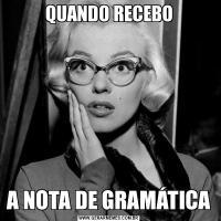 QUANDO RECEBOA NOTA DE GRAMÁTICA