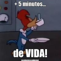 + 5 minutos...de VIDA!