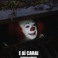 E AÍ CARAI