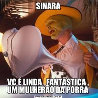 SINARAVC É LINDA , FANTASTICA , UM MULHERÃO DA PORRA