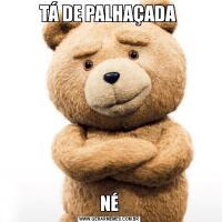 TÁ DE PALHAÇADA NÉ