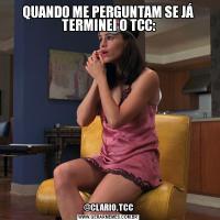 QUANDO ME PERGUNTAM SE JÁ TERMINEI O TCC:@CLARIO.TCC