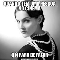 QUANDO TEM UMA PESSOA NO CINEMAQ Ñ PARA DE FALAR