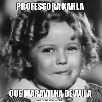 PROFESSORA KARLAQUE MARAVILHA DE AULA