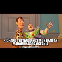 RICHARD TENTANDO NOS MOSTRAR AS MARAVILHAS DA OCEANIA
