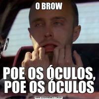 O BROWPOE OS ÓCULOS, POE OS ÓCULOS