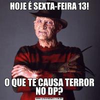 HOJE É SEXTA-FEIRA 13!O QUE TE CAUSA TERROR NO DP?