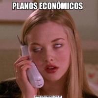 PLANOS ECONÔMICOS