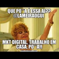 QUE PO**A É ESSA AI?? @LAMEIRAOGUI MKT DIGITAL, TRABALHO EM CASA, PO**A!!