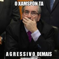 O XAMSPON TAA G R E S S I V O  DEMAIS