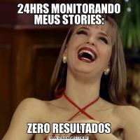 24HRS MONITORANDO MEUS STORIES:ZERO RESULTADOS