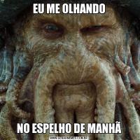 EU ME OLHANDONO ESPELHO DE MANHÃ