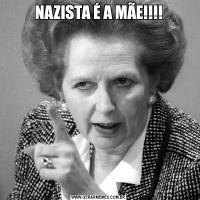 NAZISTA É A MÃE!!!!