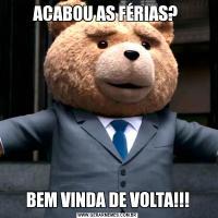 ACABOU AS FÉRIAS? BEM VINDA DE VOLTA!!!