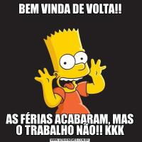 BEM VINDA DE VOLTA!!AS FÉRIAS ACABARAM, MAS O TRABALHO NÃO!! KKK