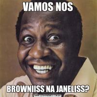 VAMOS NOSBROWNIISS NA JANELISS?