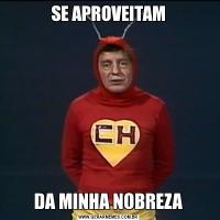 SE APROVEITAMDA MINHA NOBREZA
