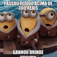 PASSOU PEDIDO ACIMA DE 300 REAISGANHOU BRINDE