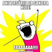 ANIVERSÁRIO DA SANDRA HOJE!EBAAAAAA!!!!