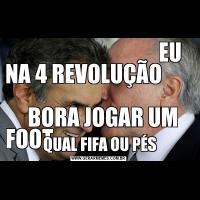 EU NA 4 REVOLUÇÃO                                                      BORA JOGAR UM FOOT                                     QUAL FIFA OU PÉS