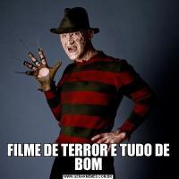 FILME DE TERROR E TUDO DE BOM