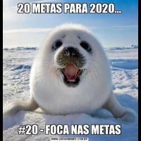 20 METAS PARA 2020...#20 - FOCA NAS METAS
