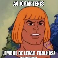 AO JOGAR TÊNISLEMBRE DE LEVAR TOALHAS!