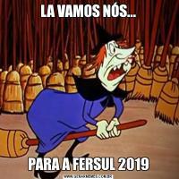 LA VAMOS NÓS...PARA A FERSUL 2019