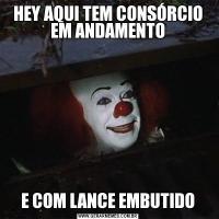 HEY AQUI TEM CONSÓRCIO EM ANDAMENTOE COM LANCE EMBUTIDO