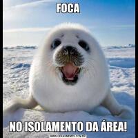 FOCANO ISOLAMENTO DA ÁREA!